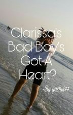 Clarissa's Bad Boy's Got A Heart?  by yashvi77