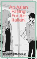 An Asian Falling For An Italian. [EDITING] by JustAnotherChloe