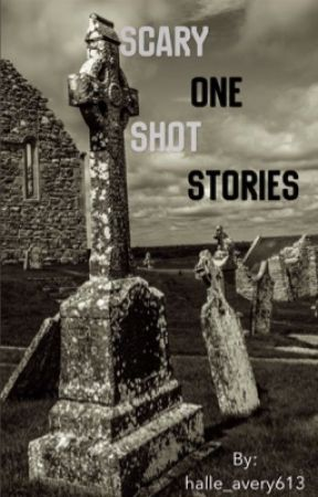 Scary One Shot Stories by halle_avery613