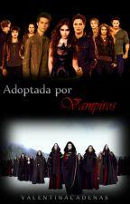 Adoptada por Vampiros (Los Cullen y tu) by ValentinaCadenas
