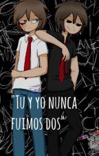 """""""Tú y yo nunca fuimos dos"""" by MamaBonFNAFHS"""