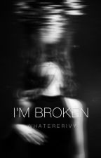 I'm Broken *Slow Updates* by whatererivy