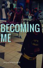 Becoming Me by Shaytardsfanfics2k15