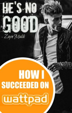 How I Succeeded on Wattpad (He's No Good) by MalikIsSexy