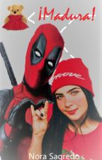 ¡Madura! ©  ~Deadpool & __~ -EDITANDO- by NoraSagredo