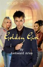 Golden Girl. (On Going) [Doctor Who Fanfiction] {Book One} by xAwkward_Ariesx