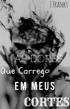 1º As Dores Que Carrego Em Meus Cortes  by JeniferFranks