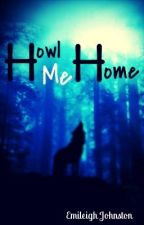 Howl Me Home by EmileighJohnston