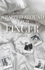 Wrapped Around Your Finger | Calum Hood | Sequel to Beside You by ambitiousblonde