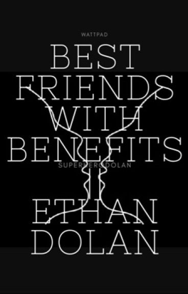 Bestfriends With Benefits || Ethan Dolan