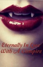 Eternally In Love With a Vampire by chloebear1218