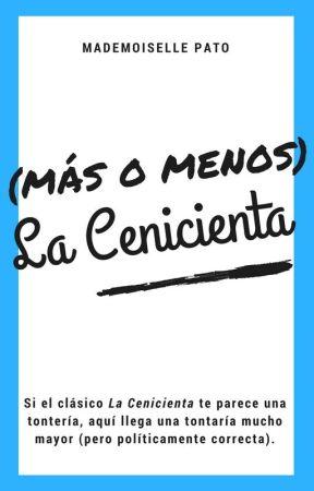 (Más o menos) La Cenicienta by MademoisellePato