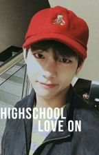 High School Love On || Kim Taehyung  by -urhopeseok