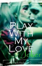 ♡Play With My Love, Joker♡ by HarleyeJokerpudim