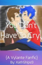 You Don't Have To Cry. {A Vylante Fanfic} [DISCONTINUED] by KathShips9