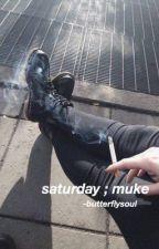 saturday ; muke. by -butterflysoul