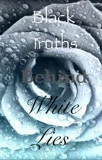 Black Truths Behind White Lies  by ilovedolphins101