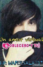 un amor Virtual  (dobleceo y tu) Terminada :'v by mafersalaz13