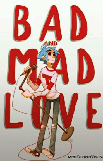 Bad and Mad Love; 2D; Gorillaz