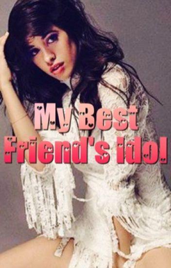 My best friend's idol    Camila/you