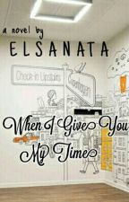 When I Give You My Time by elsanata