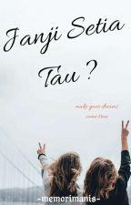 Janji Setia Tau ? [ON HOLD] by imnfxx_