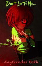Don't lie To me Chara x Reader by Problem_Solution