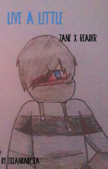Live a little (Zane x reader)