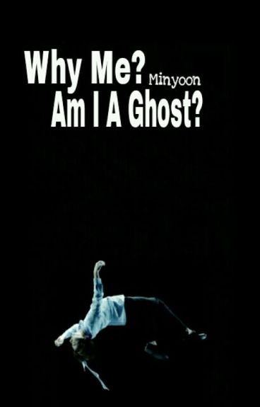 Why Me? Am I A Ghost?