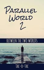 Parallel World 2 : Between the two World [Terminée] by tac-o-tac