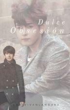 Dulce Obsesión. by CaroleinLandaeta