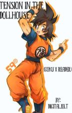 Tension in the Dollhouse (Goku X Reader) by DigitalJolt