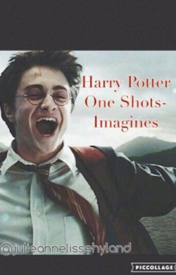Harry Potter Imagines/One Shots (REQUESTS ARE CLOSED TEMPORARILY!) #wattys2017
