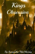 Kings Obsession (Watty's 2018) by DarkDragonRider