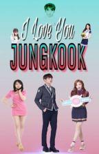 I Love You Jungkook by _sparkleNa