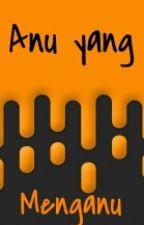 Anu Yang Menganu by Rizal_Aditya
