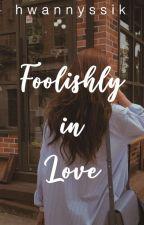 Foolishly in Love by hwannyssik