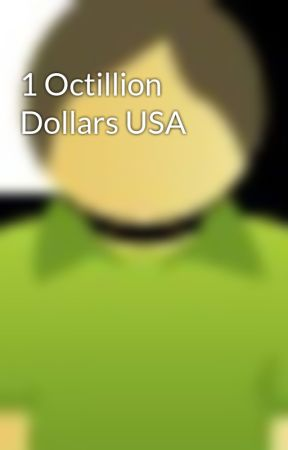 1 Octillion Dollars Usa Wattpad