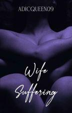 Wife Suffering #Wattys2016 by AdicQueen09