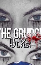 The grudge  by 99gsfanfics