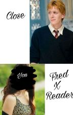 Close  (Fred Weasley x Reader) by imagi-berry
