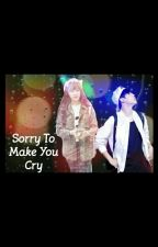 Sorry To Make You Cry [YuMin] by JungHaIn_