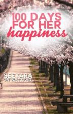 100 Days For Her Happiness. by seeyara