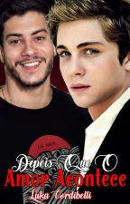 Depois Que O Amor Acontece (Romance Gay) [Livro II] by Luka_Cordibelli