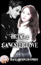 BRTSGQ  2: Gangster Love by BlackAshPrincess