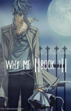 Why Me ||Book 2|| by _AngelFeathers_