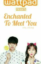 Enchanted To Meet You [On Going] by rey_ching