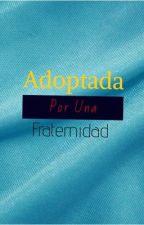 Adoptada Por Una Fraternidad © by ThePrincess1516