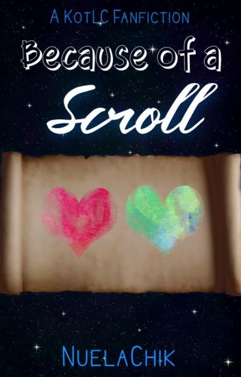 Because of a Scroll | KotLC Fanfic [UNDER MAJOR EDITING]