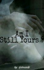 Am I Still Yours? by xmiselx
